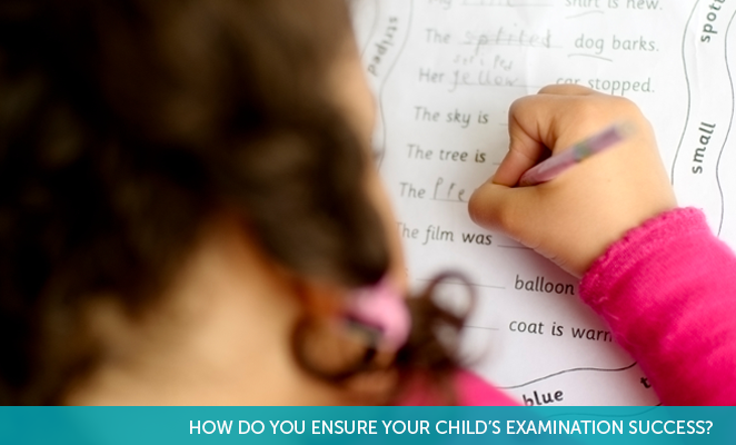 HOW DO YOU ENSURE YOUR CHILD'S EXAMINATION SUCCESS?